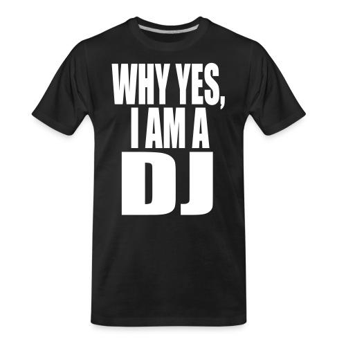 WHY YES I AM A DJ - Men's Premium Organic T-Shirt