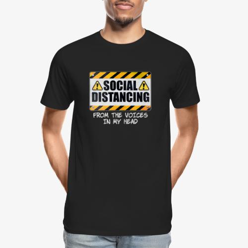 Social Distancing from the Voices In My Head - Men's Premium Organic T-Shirt