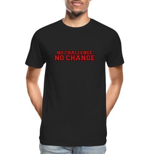 No Challenge No Change - Men's Premium Organic T-Shirt