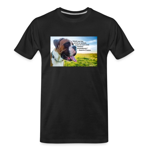 Until one has loved an animal - Men's Premium Organic T-Shirt