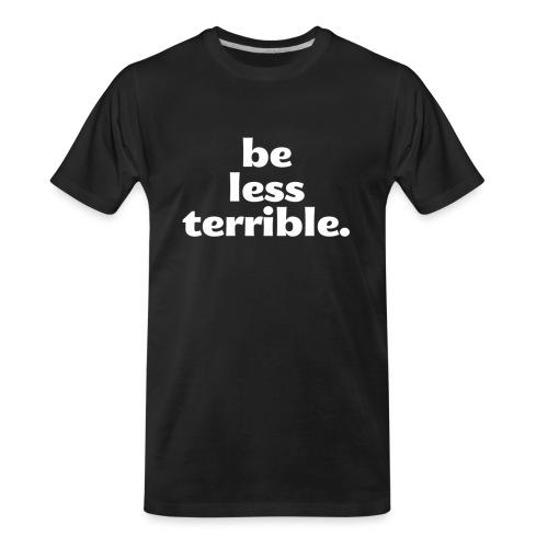 Be Less Terrible Ceramic Mug - Men's Premium Organic T-Shirt