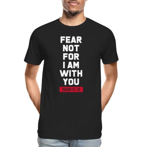 Fear not for I am with you Isaiah Bible verse - Men's Premium Organic T-Shirt