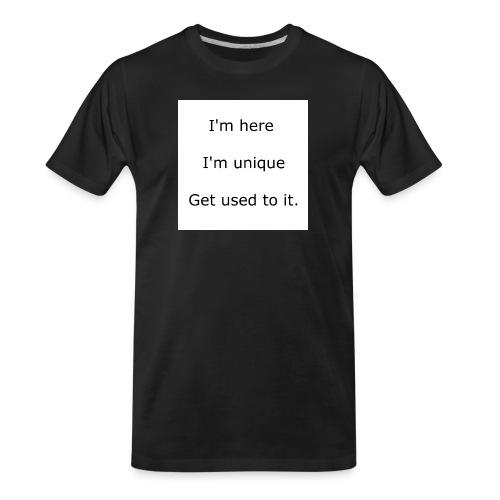 I'M HERE, I'M UNIQUE, GET USED TO IT - Men's Premium Organic T-Shirt