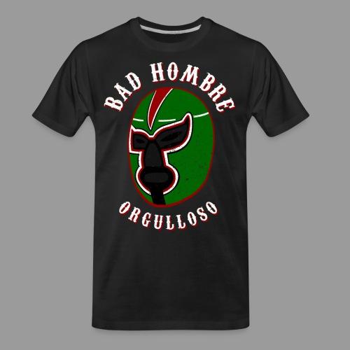 Proud Bad Hombre (Bad Hombre Orgulloso) - Men's Premium Organic T-Shirt
