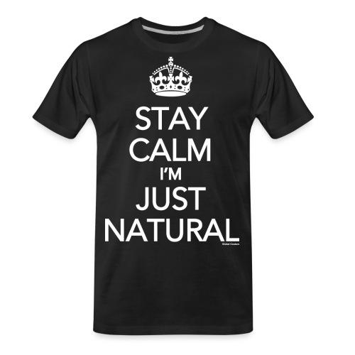 Stay Calm Im Just Natural_GlobalCouture Women's T- - Men's Premium Organic T-Shirt