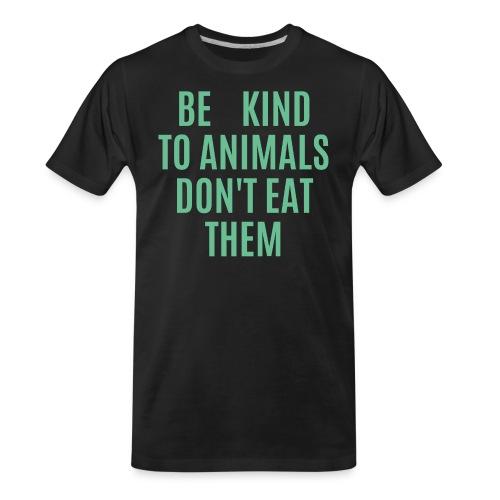 Be Kind To Animals Don't Eat Them - Vegan Slogan - Men's Premium Organic T-Shirt