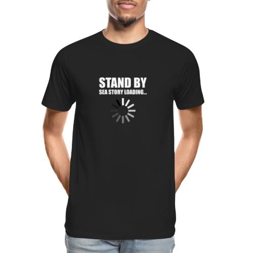 Stand by Sea Story Loading Sailor Humor - Men's Premium Organic T-Shirt