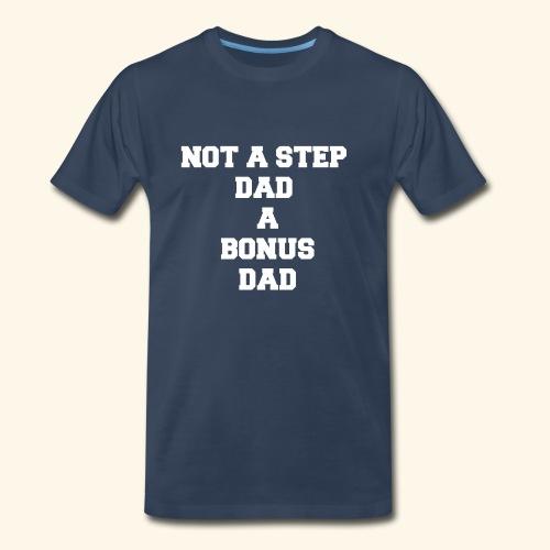 NOT A STEP DAD A BONUS DAD - Men's Premium Organic T-Shirt