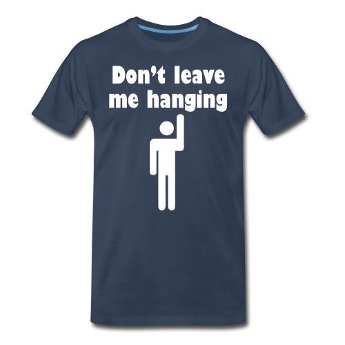 Don't Leave Me Hanging Shirt - Men's Premium Organic T-Shirt