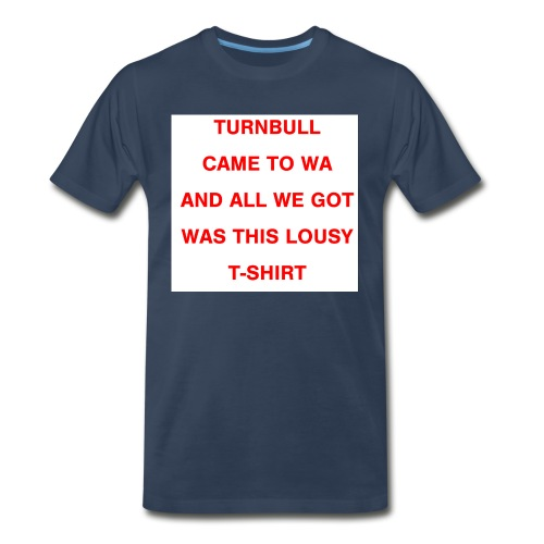 Turnbull came to WA and all we got was this lousy - Men's Premium Organic T-Shirt