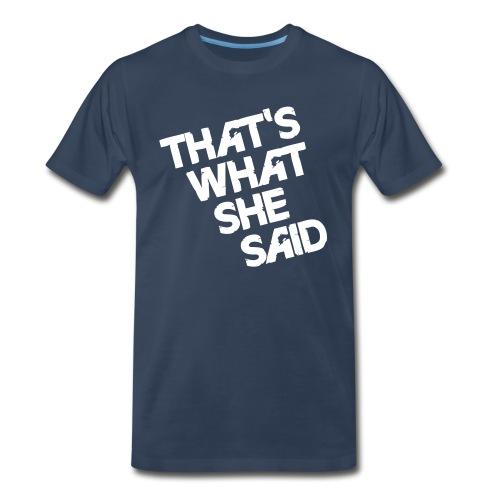 That's What She Said - Men's Premium Organic T-Shirt