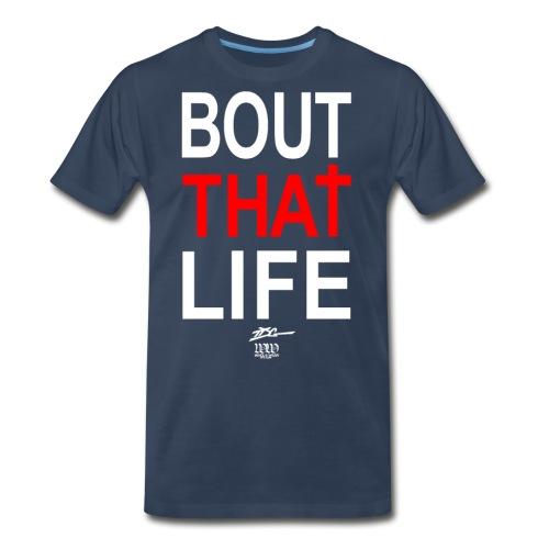 Bout That Life (white -good over dark colors) - Men's Premium Organic T-Shirt