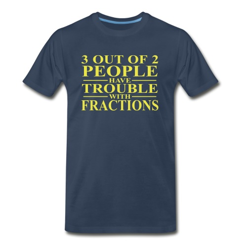 3 out of 2 people have trouble with fractions - Men's Premium Organic T-Shirt