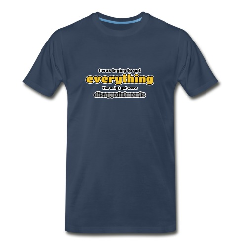 Trying to get everything - got disappointments - Men's Premium Organic T-Shirt