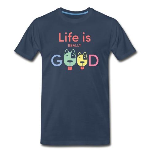 Life Is Really Good Dogs - Men's Premium Organic T-Shirt