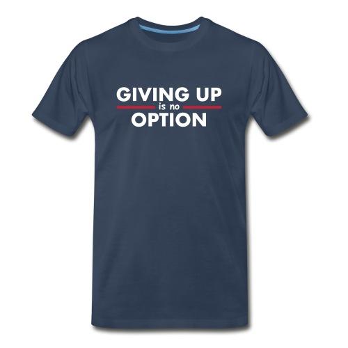Giving Up is no Option - Men's Premium Organic T-Shirt