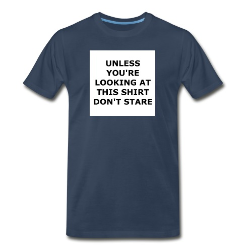 UNLESS YOU'RE LOOKING AT THIS SHIRT, DON'T STARE. - Men's Premium Organic T-Shirt