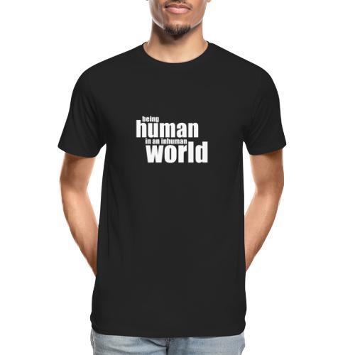 Be human in an inhuman world - Men's Premium Organic T-Shirt