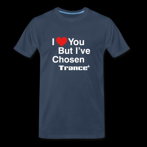 I Love You.. But I've Chosen Trance - Men's Premium Organic T-Shirt