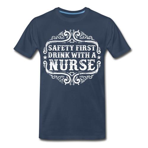 Safety first drink with a nurse. Funny nursing - Men's Premium Organic T-Shirt