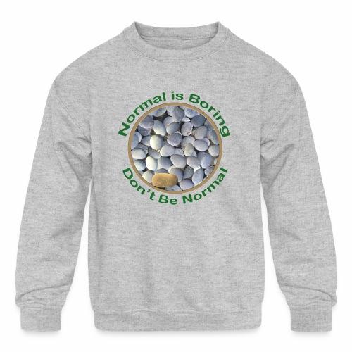 Normal is Boring - Don t be Normal - Kids' Crewneck Sweatshirt