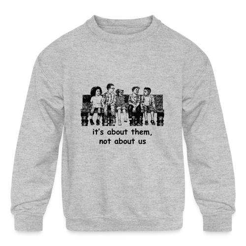 It's About Them, Not About Us - Kids' Crewneck Sweatshirt