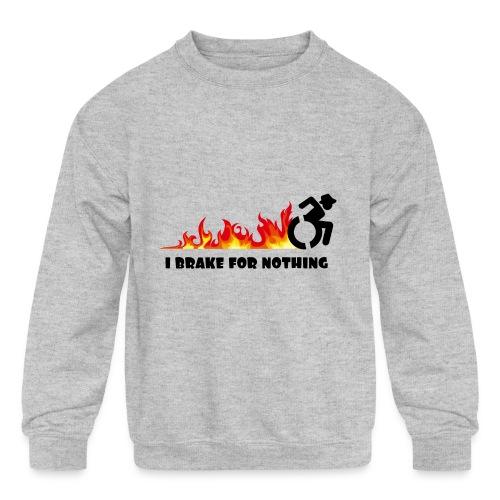 I brake for nothing with my wheelchair - Kids' Crewneck Sweatshirt