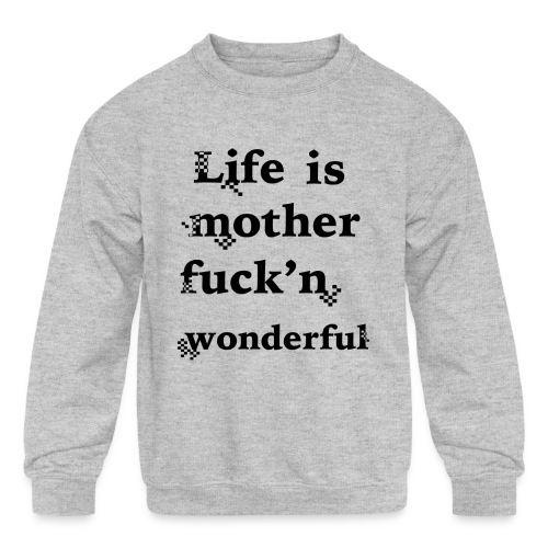 wonderful life - Kids' Crewneck Sweatshirt