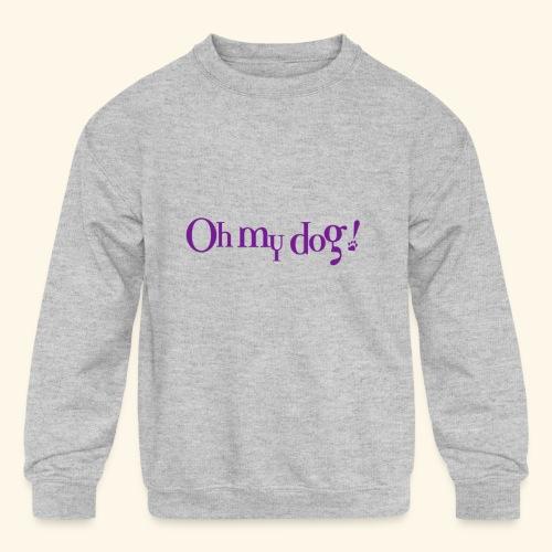 Oh My Dog Design - Kids' Crewneck Sweatshirt