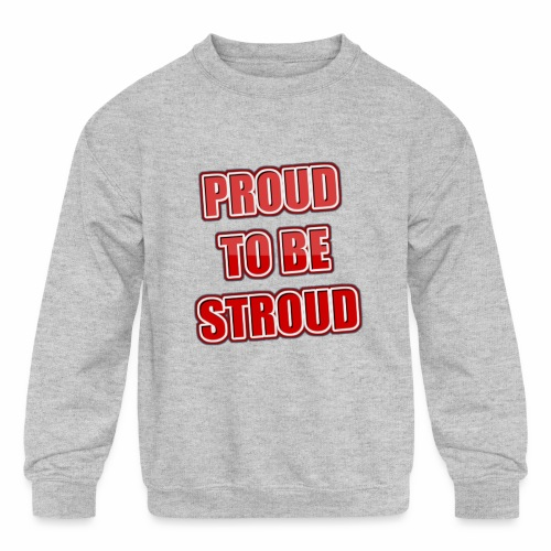 Proud To Be Stroud - Kids' Crewneck Sweatshirt