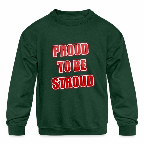 Proud To Be Stroud - Kids' Crewneck Sweatshirt