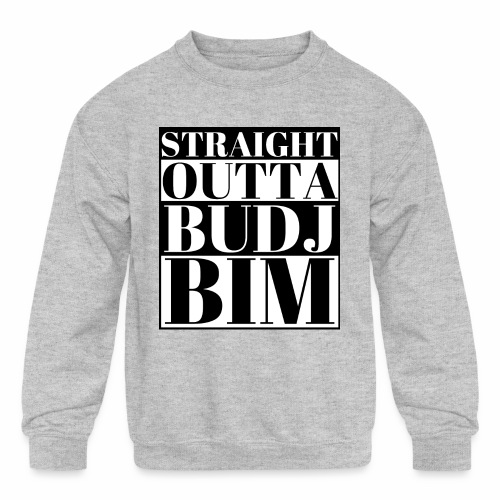 STRAIGHT OUTTA BUDJ BIM - Kids' Crewneck Sweatshirt