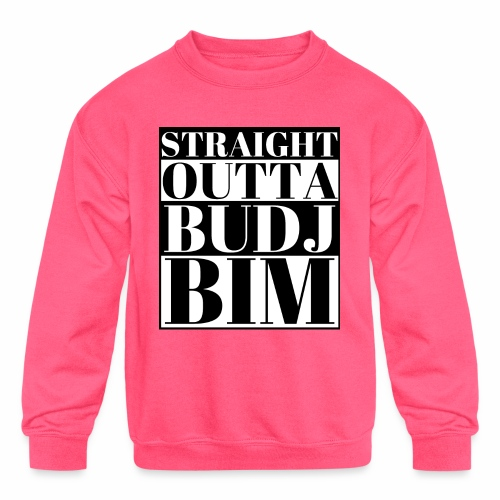 STRAIGHT OUTTA BUDJ BIM - Kids' Crewneck Sweatshirt