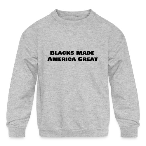 (blacks_made_america) - Kids' Crewneck Sweatshirt