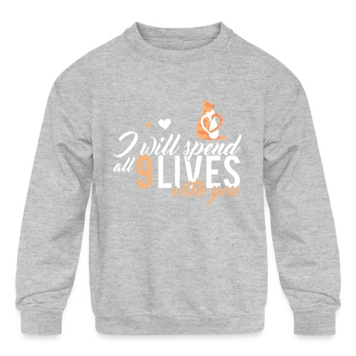 I will spend 9 LIVES with you - Kids' Crewneck Sweatshirt