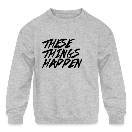 These Things Happen Vol. 2 - Kids' Crewneck Sweatshirt
