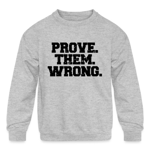 Prove Them Wrong sport gym athlete - Kids' Crewneck Sweatshirt
