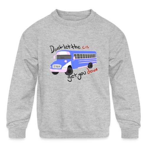 Don't Let The Cis Get You Down Bus (more products) - Kids' Crewneck Sweatshirt