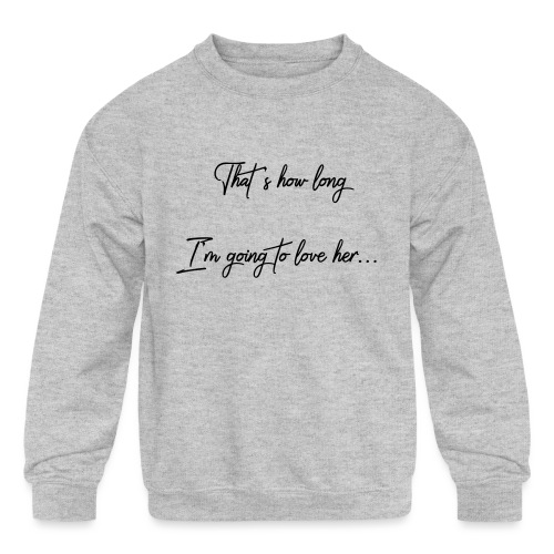 longloveher - Kids' Crewneck Sweatshirt