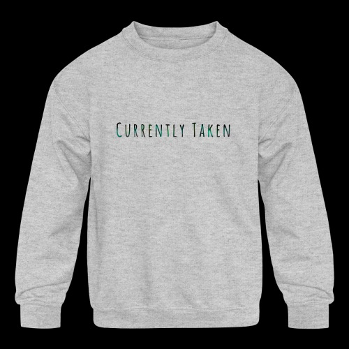 Currently Taken T-Shirt - Kids' Crewneck Sweatshirt