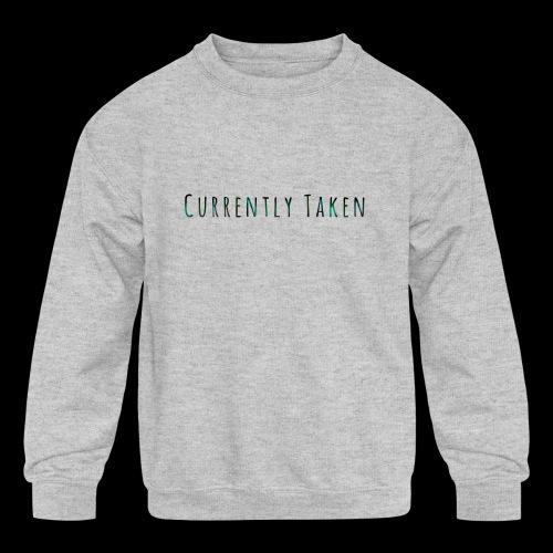 Currently Taken T-Shirt - Kids' Crewneck Sweatshirt