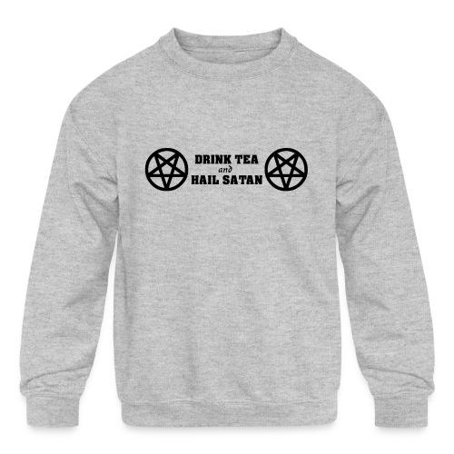 Drink Tea And Hail Satan - Kids' Crewneck Sweatshirt