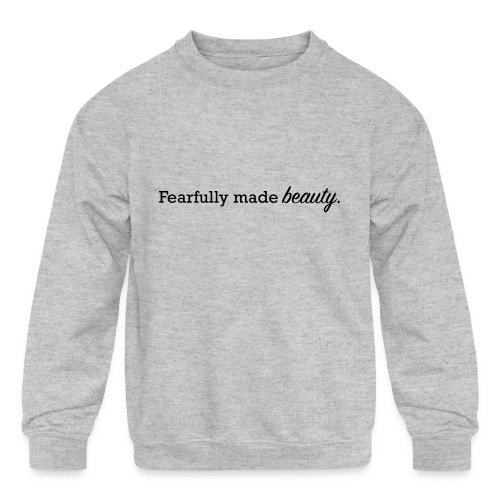 fearfully made beauty - Kids' Crewneck Sweatshirt