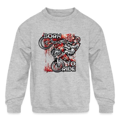 Born To Ride MotoX Dirt Bike - Kids' Crewneck Sweatshirt