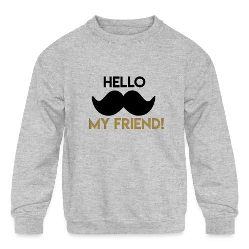 Hello my friend - Kids' Crewneck Sweatshirt