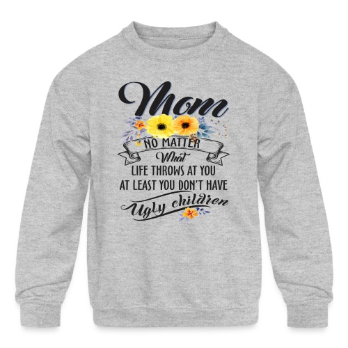 Mom, No Matter What Life Throws At You, Mother Day - Kids' Crewneck Sweatshirt