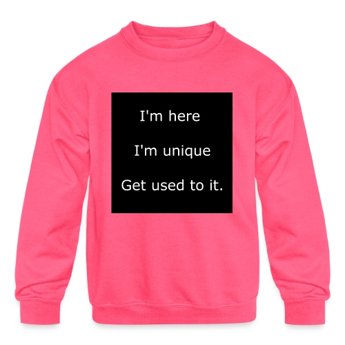 I'M HERE, I'M UNIQUE, GET USED TO IT. - Kids' Crewneck Sweatshirt