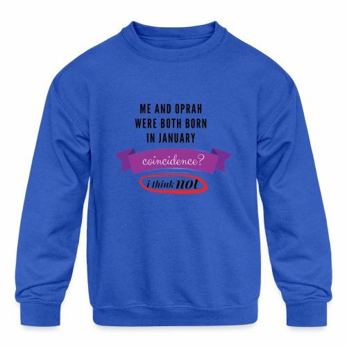Me And Oprah Were Both Born in January - Kids' Crewneck Sweatshirt