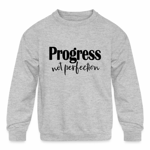 Progress not perfection - Kids' Crewneck Sweatshirt