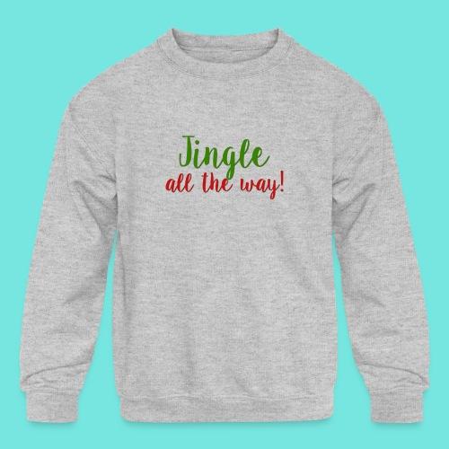 Jingle All The Way! - Kids' Crewneck Sweatshirt